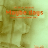 Maybe days: New works by Estela Saez.