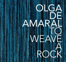 Olga de Amaral: To Weave a Rock.